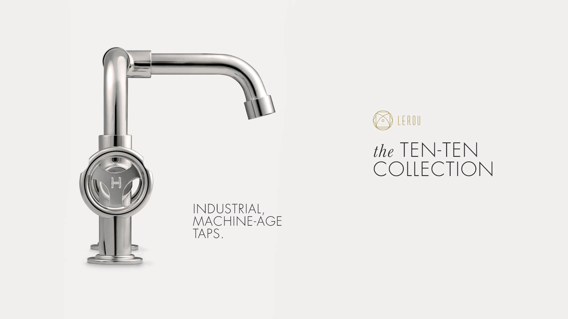 Ten Ten Collection: Industrial, Machine-age Taps.
