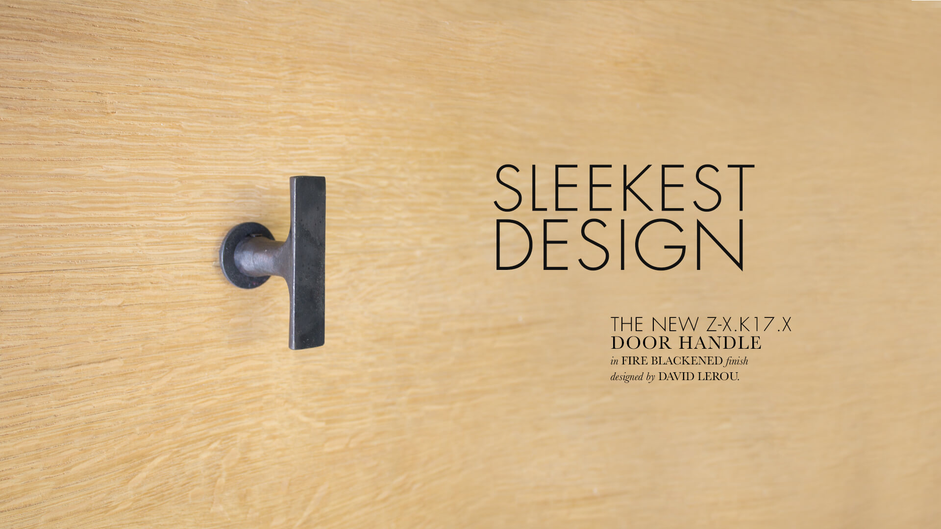 Lerou Z-Collection Handforged Door, Window and Furniture Hardware in Fire Blackened Finish. Z-Collectie: handgesmeed deur-, raam en meubelbeslag in Vuurgezwart.